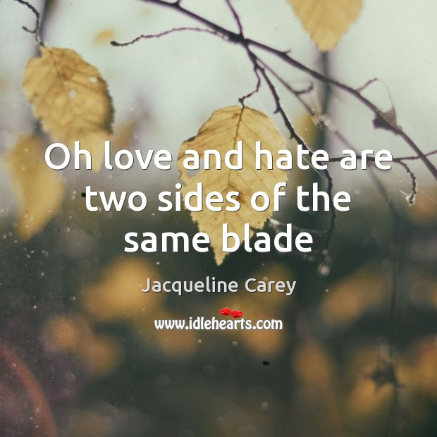 Oh love and hate are two sides of the same blade Love and Hate Quotes Image