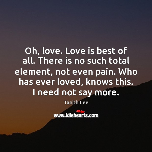 Oh, love. Love is best of all. There is no such total Image