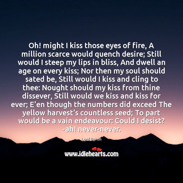 Oh! might I kiss those eyes of fire, A million scarce would Lord Byron Picture Quote