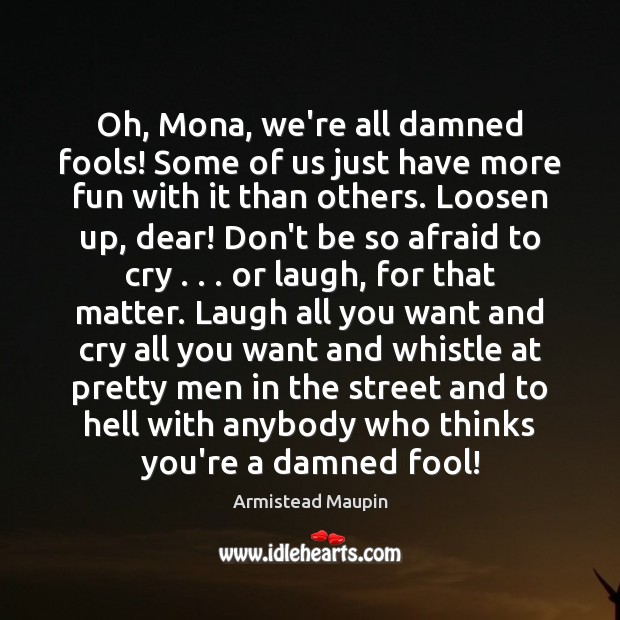 Image, Oh, Mona, we're all damned fools! Some of us just have more