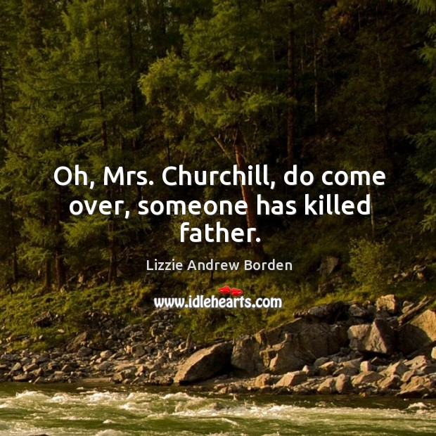 Image, Oh, mrs. Churchill, do come over, someone has killed father.