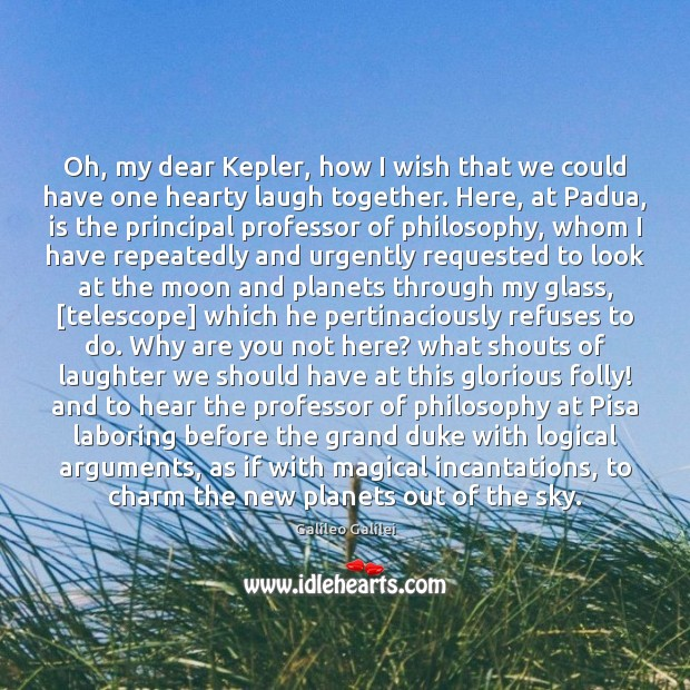 Oh, my dear Kepler, how I wish that we could have one Laughter Quotes Image