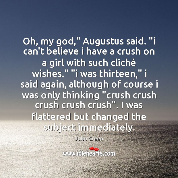 """Oh, my God,"""" Augustus said. """"i can't believe i have a crush Image"""