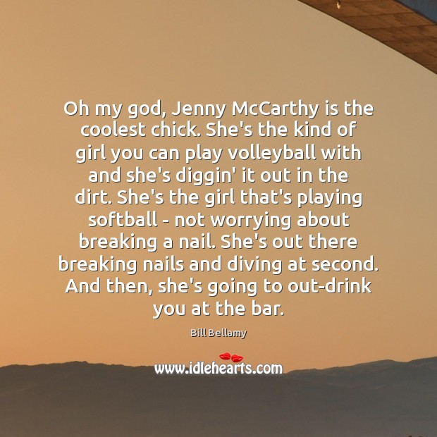 Oh my God, Jenny McCarthy is the coolest chick. She's the kind Image