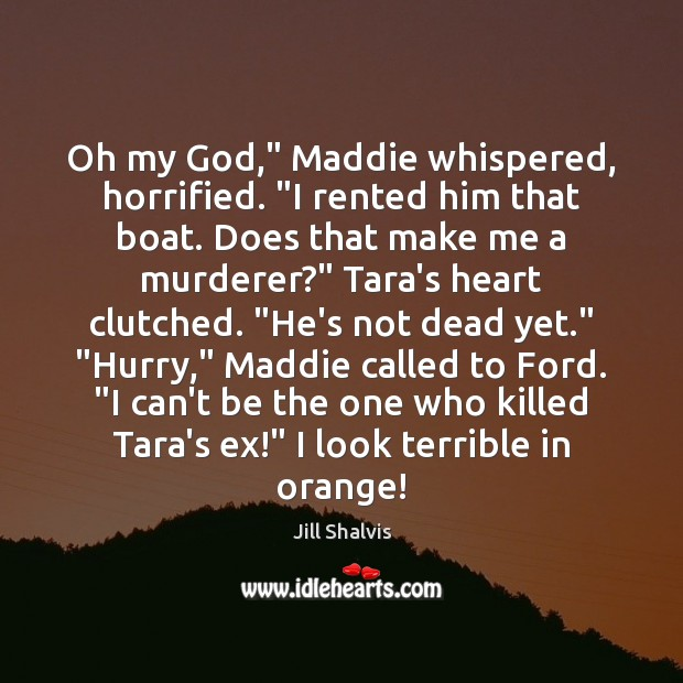"Image, Oh my God,"" Maddie whispered, horrified. ""I rented him that boat. Does"