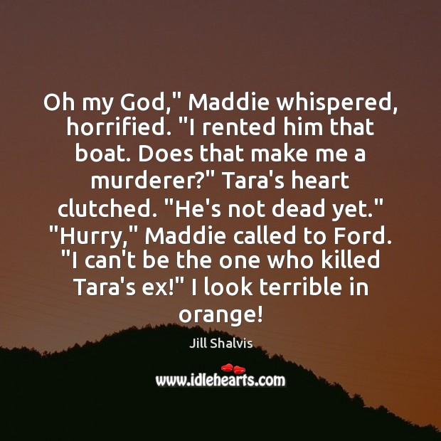 "Oh my God,"" Maddie whispered, horrified. ""I rented him that boat. Does Image"