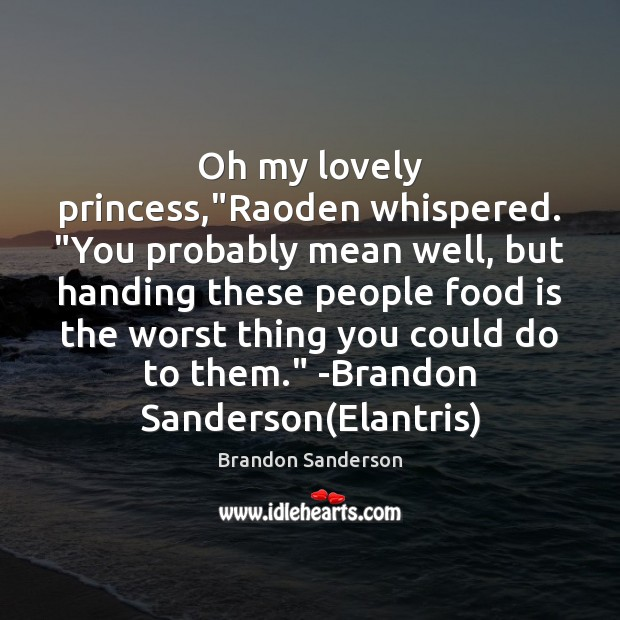 """Oh my lovely princess,""""Raoden whispered. """"You probably mean well, but handing Brandon Sanderson Picture Quote"""