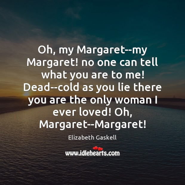 Image, Oh, my Margaret–my Margaret! no one can tell what you are to