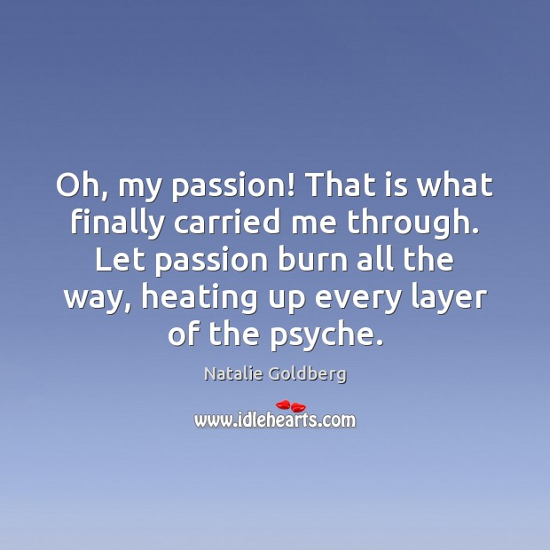 Oh, my passion! That is what finally carried me through. Let passion Image