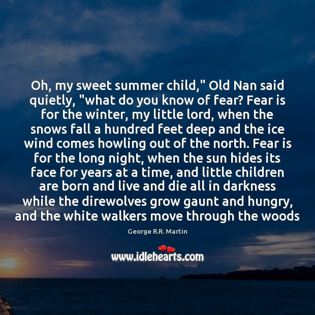"""Oh, my sweet summer child,"""" Old Nan said quietly, """"what do you Winter Quotes Image"""