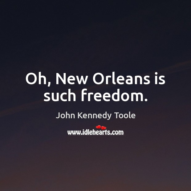 Oh, New Orleans is such freedom. Image