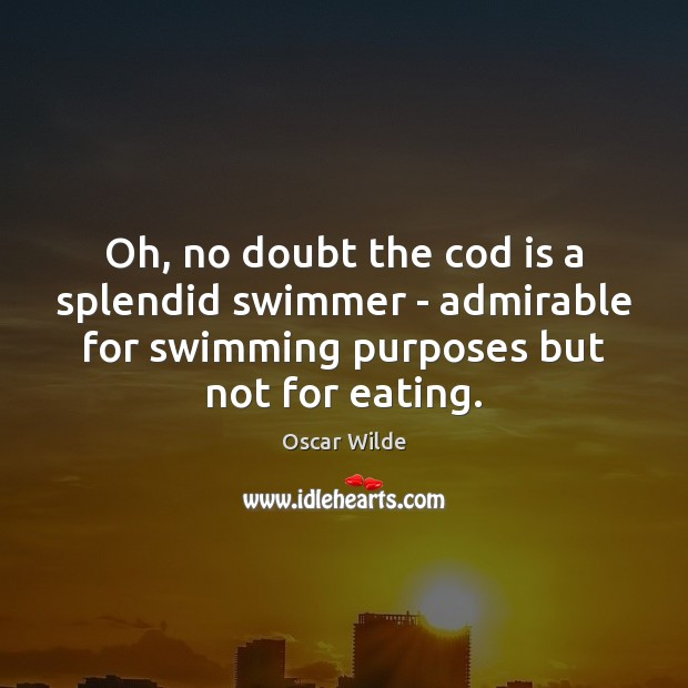 Oh, no doubt the cod is a splendid swimmer – admirable for Image
