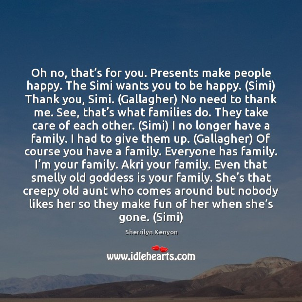 Oh no, that's for you. Presents make people happy. The Simi Image