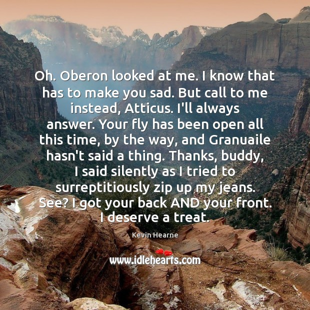 Oh. Oberon looked at me. I know that has to make you Kevin Hearne Picture Quote