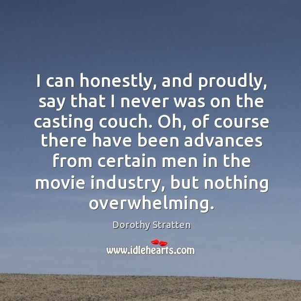 Oh, of course there have been advances from certain men in the movie industry, but nothing overwhelming. Image