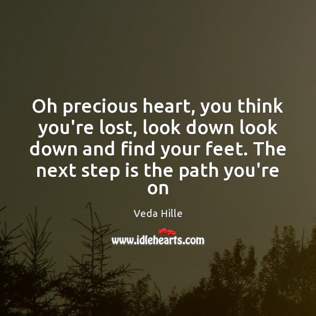 Oh precious heart, you think you're lost, look down look down and Image