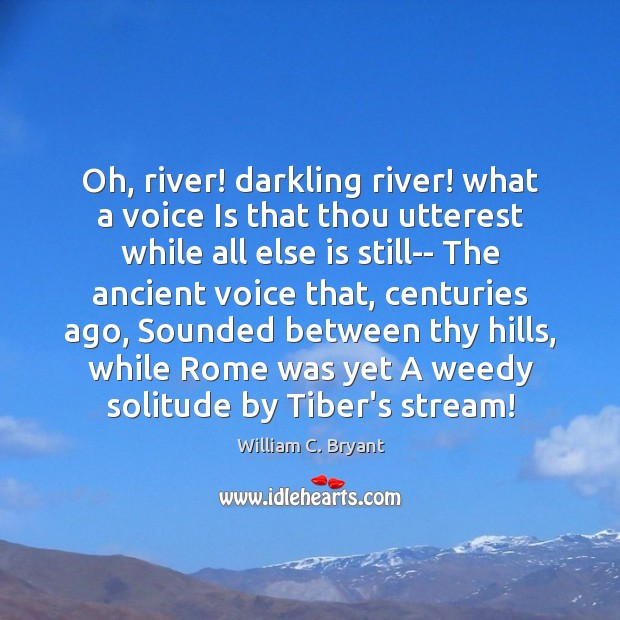 Oh, river! darkling river! what a voice Is that thou utterest while Image