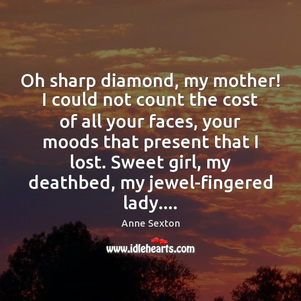 Oh sharp diamond, my mother! I could not count the cost of Image