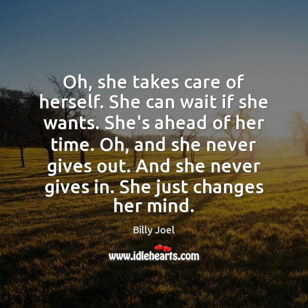 Oh, she takes care of herself. She can wait if she wants. Billy Joel Picture Quote