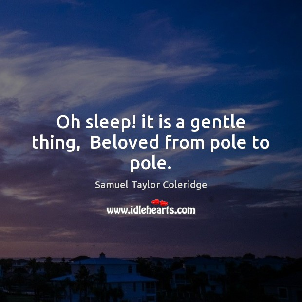 Oh sleep! it is a gentle thing,  Beloved from pole to pole. Samuel Taylor Coleridge Picture Quote