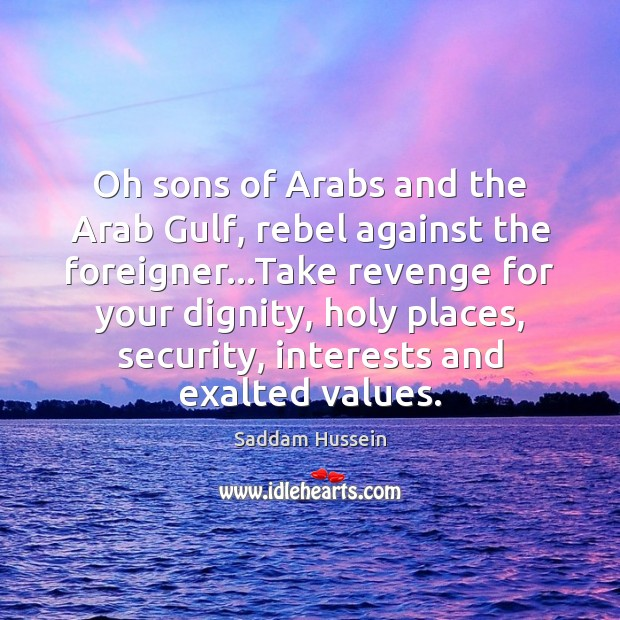 Oh sons of Arabs and the Arab Gulf, rebel against the foreigner… Image