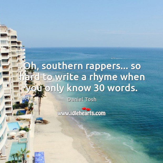 Image, Oh, southern rappers… so hard to write a rhyme when you only know 30 words.