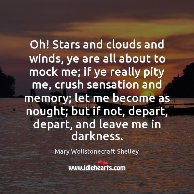 Oh! Stars and clouds and winds, ye are all about to mock Mary Wollstonecraft Shelley Picture Quote