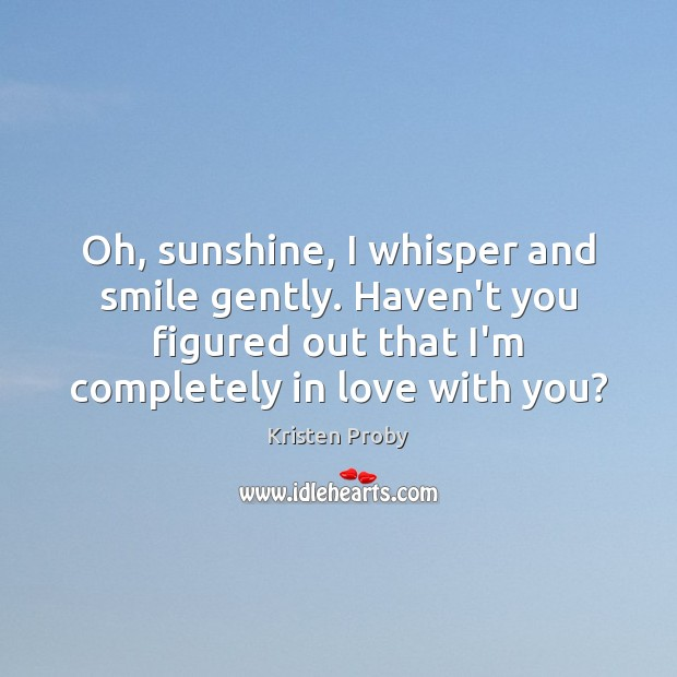 Oh, sunshine, I whisper and smile gently. Haven't you figured out that Image