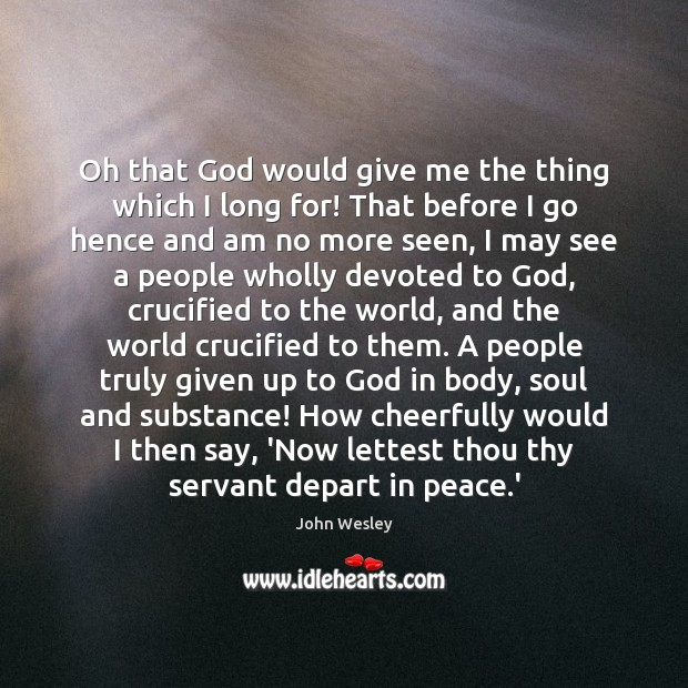Oh that God would give me the thing which I long for! John Wesley Picture Quote
