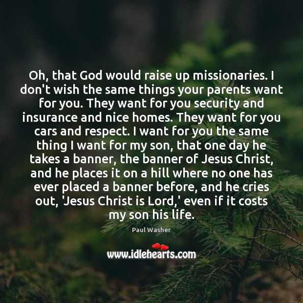 Oh, that God would raise up missionaries. I don't wish the same Paul Washer Picture Quote