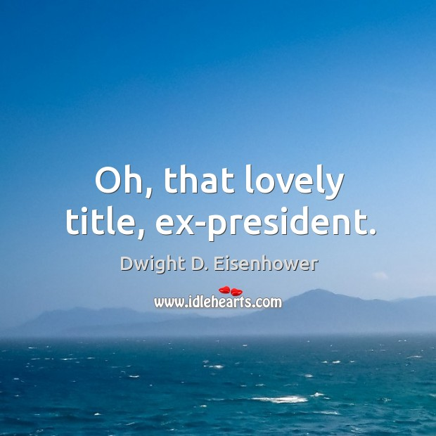 Oh, that lovely title, ex-president. Image