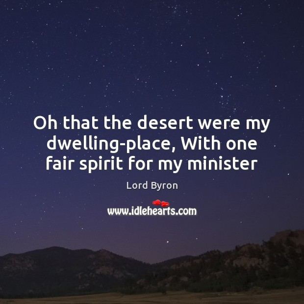Image, Oh that the desert were my dwelling-place, With one fair spirit for my minister
