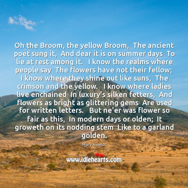 Oh the Broom, the yellow Broom,  The ancient poet sung it,  And Image