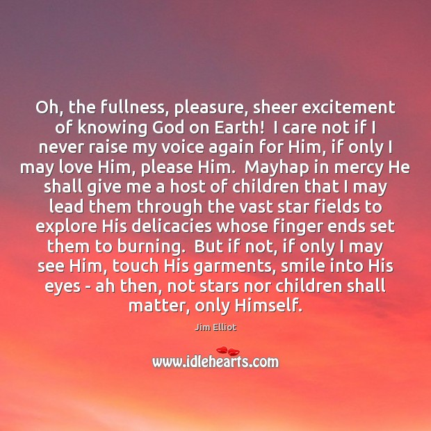 Oh, the fullness, pleasure, sheer excitement of knowing God on Earth!  I Image