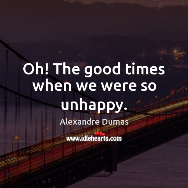 Oh! The good times when we were so unhappy. Image