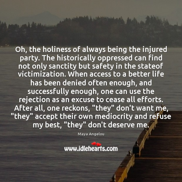 Image, Oh, the holiness of always being the injured party. The historically oppressed