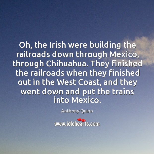 Image, Oh, the irish were building the railroads down through mexico, through chihuahua.