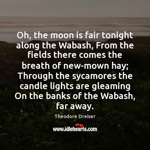 Oh, the moon is fair tonight along the Wabash, From the fields Image