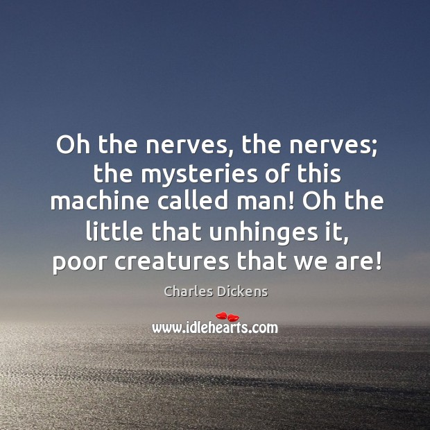 Image, Oh the nerves, the nerves; the mysteries of this machine called man!
