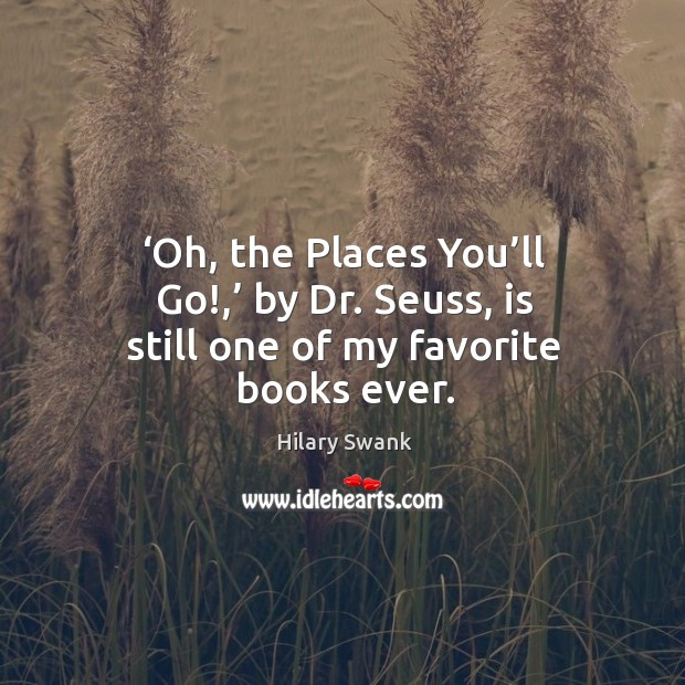 'oh, the places you'll go!,' by dr. Seuss, is still one of my favorite books ever. Image