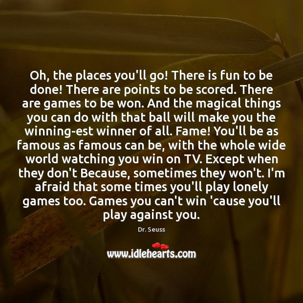 Oh, the places you'll go! There is fun to be done! There Dr. Seuss Picture Quote