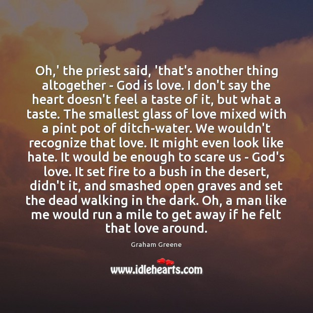 Oh,' the priest said, 'that's another thing altogether – God is Graham Greene Picture Quote