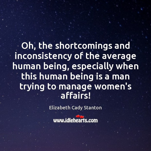 Image, Oh, the shortcomings and inconsistency of the average human being, especially when