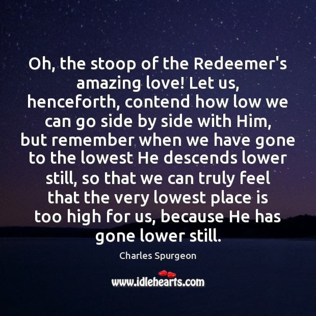 Image, Oh, the stoop of the Redeemer's amazing love! Let us, henceforth, contend