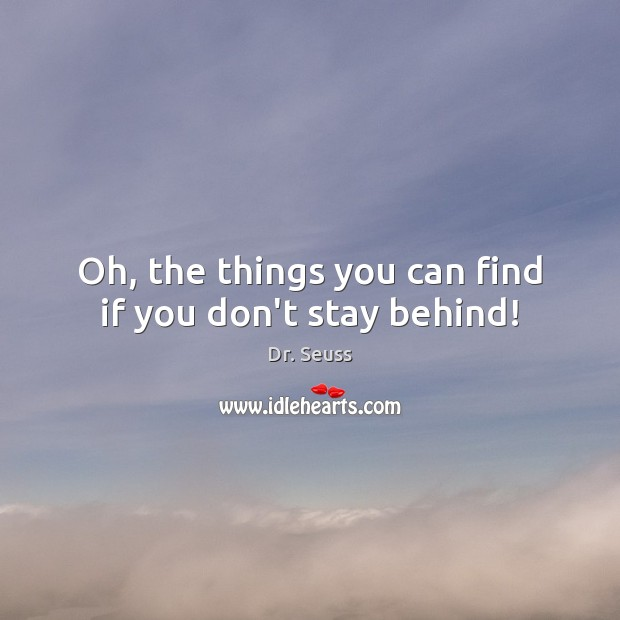 Oh, the things you can find if you don't stay behind! Image