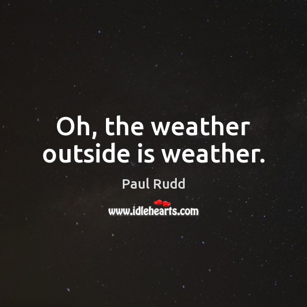 Image, Oh, the weather outside is weather.