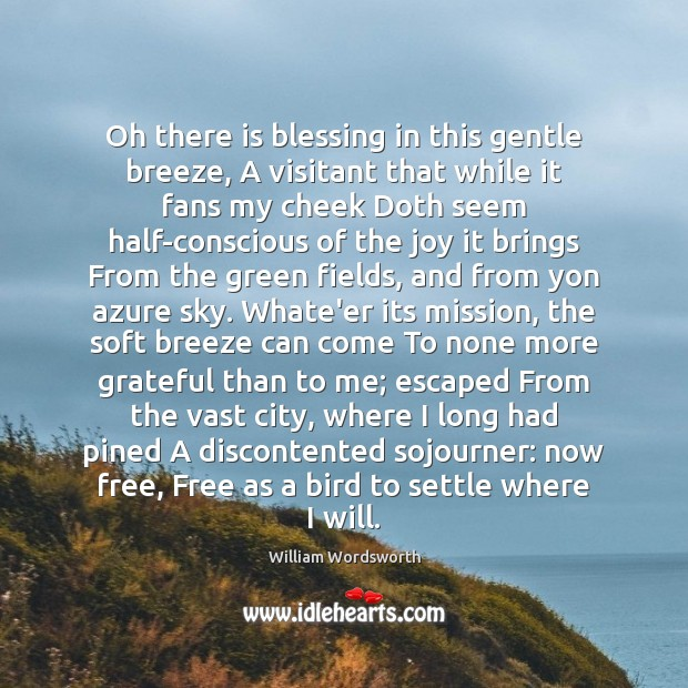 Oh there is blessing in this gentle breeze, A visitant that while William Wordsworth Picture Quote