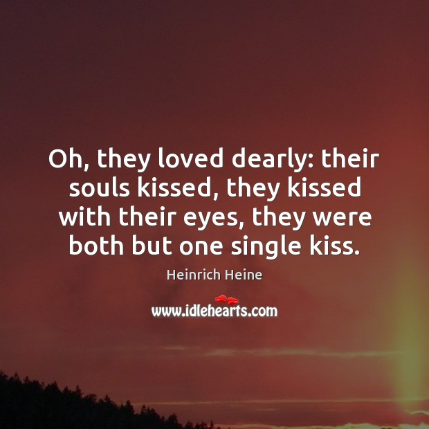 Oh, they loved dearly: their souls kissed, they kissed with their eyes, Image
