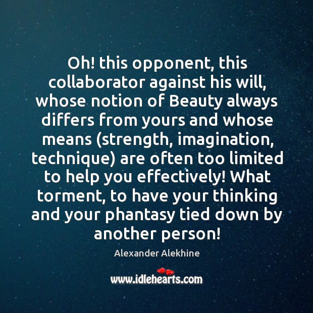 Oh! this opponent, this collaborator against his will, whose notion of Beauty Image