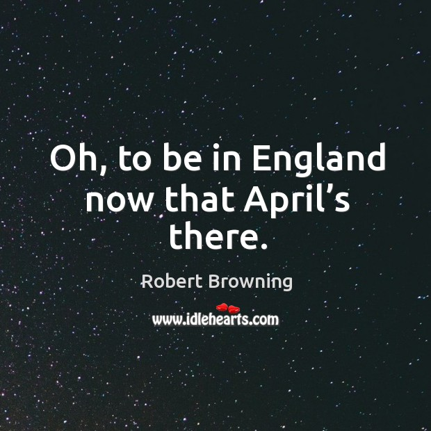 Oh, to be in england now that april's there. Image